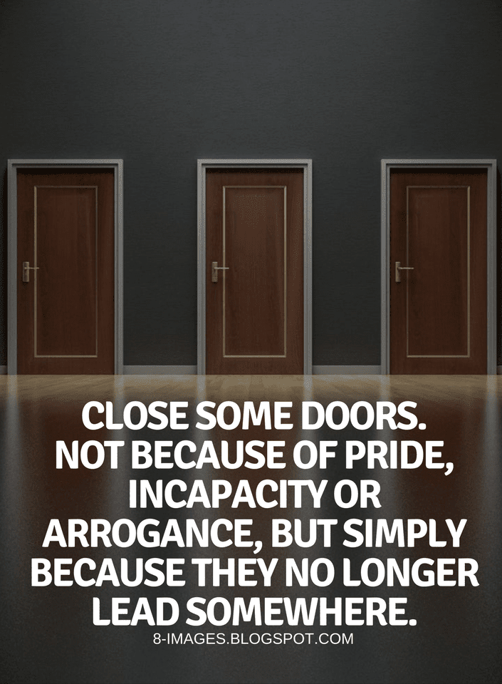 Quotes Close Some Doors Not Because Of Pride Incapacity Or