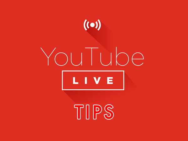 Tips for Live Streaming on YouTube