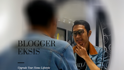 Blogger Eksis melakukan upgrade my home lifestyle