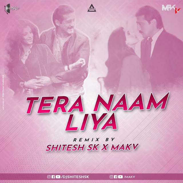 TERA NAAM LIYA - REMIX - SHITESH SK X MAK V