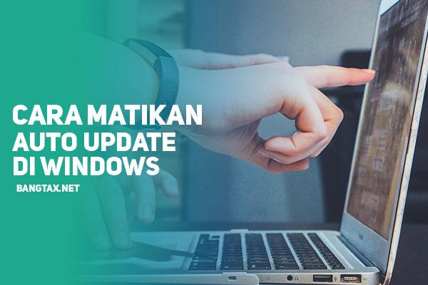 Cara Mudah Mematikan Auto Update Di Windows