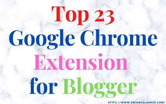 Top 23 Google Chrome Extension for Blogger