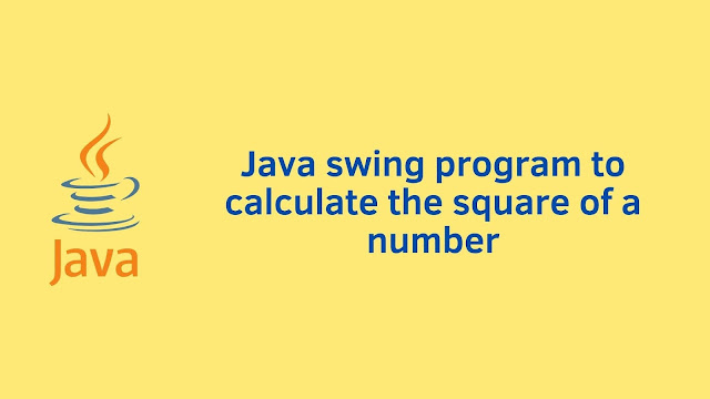 Java swing program to calculate square of a number