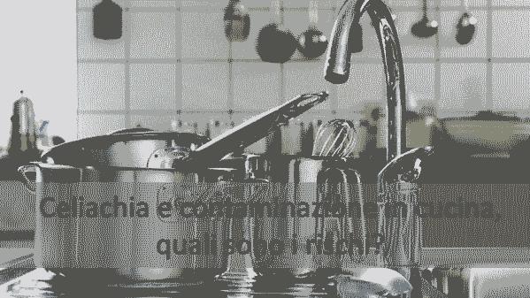 Celiachia e contaminazione in cucina, quali sono i rischi? La risposta vi stupirà…