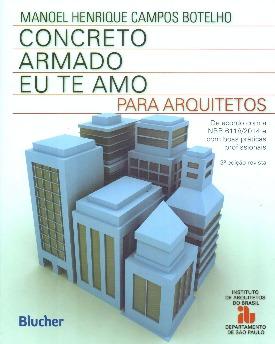 Livro: Concreto armado eu te amo - para arquitetos / Autor: Manoel Henrique Campos Botelho