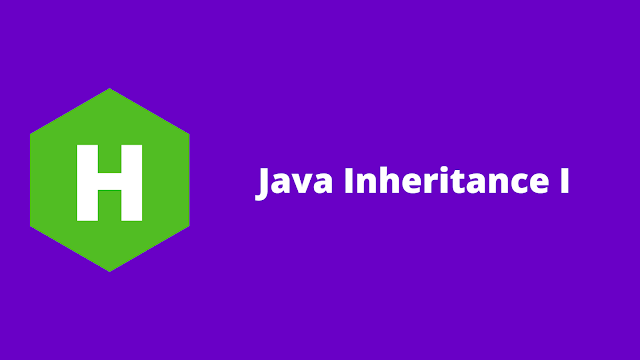 HackerRank Java Inheritance I problem solution