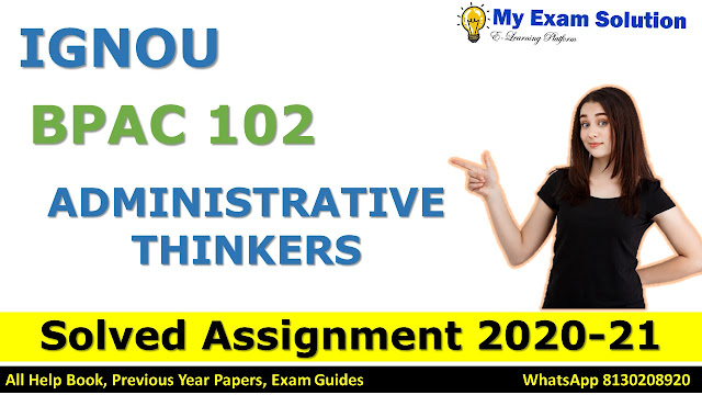 BPAC 102 ADMINISTRATIVE THINKERS SOLVED ASSIGNMENT 2020-21, BPAC 102 Solved Assignment 2020-21
