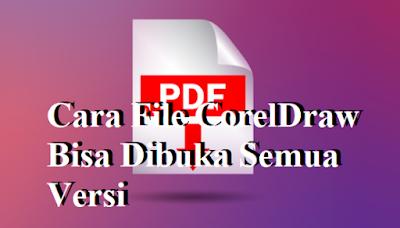 Cara File CorelDraw Bisa Dibuka Semua Versi