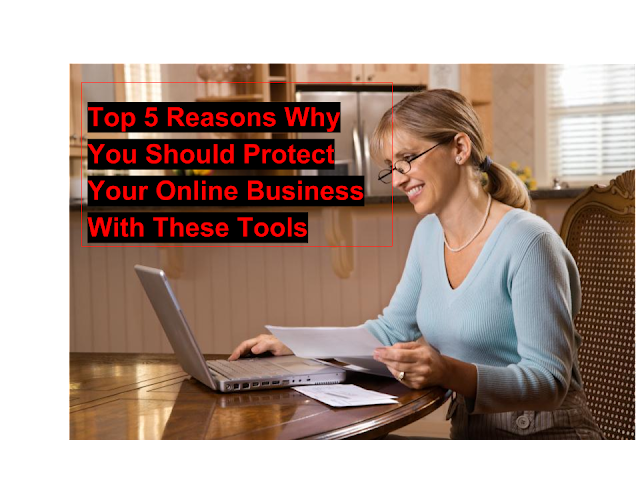 Top 5 Reasons Why You Should Protect Your Online Business With These Tools