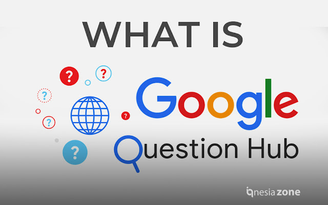 Question Hub: Mengenal Fitur Baru Google - Publisher Tool | IQ Nesia Zone