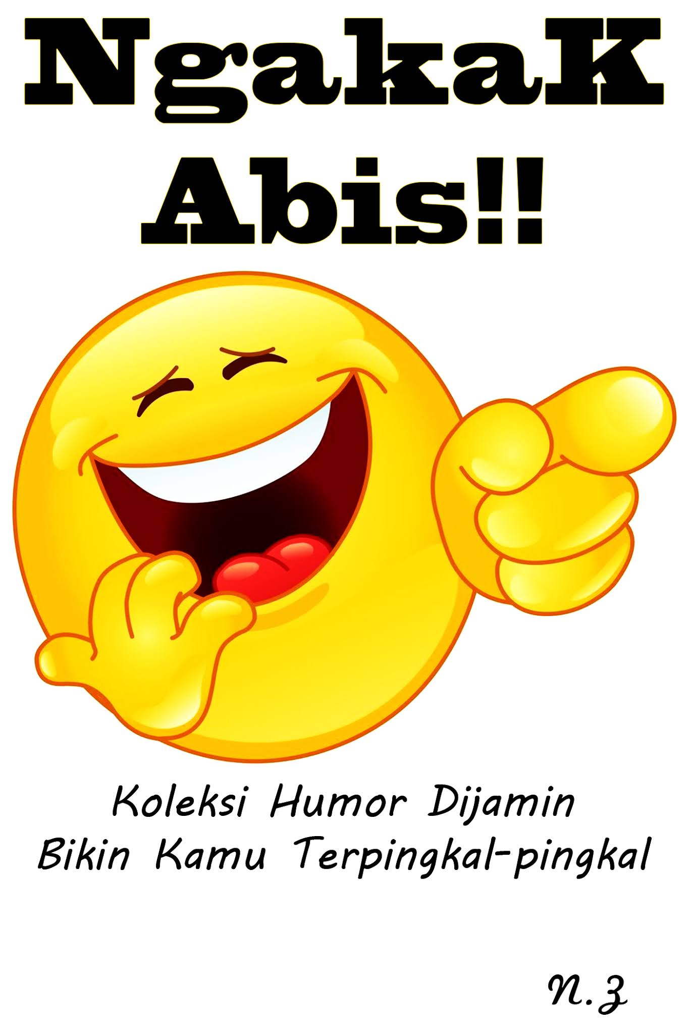 Ngakak Abis!!: Koleksi Humor Dijamin Bikin Kamu Terpingkal-pingkal