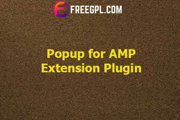 Popup for AMP Extension Plugin Nulled Download Free