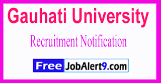 Gauhati University Recruitment Notification 2017 Last Date 16-06-2017