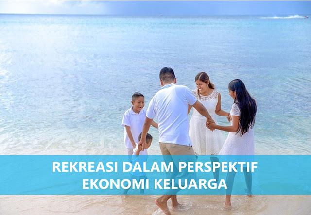 Rekreasi Dalam Perspektif Ekonomi Keluarga