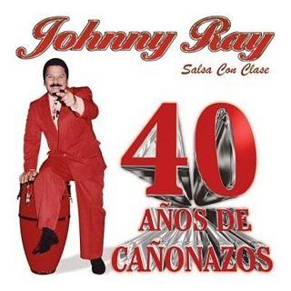 40 AÑOS DE CAÑONAZOS - JOHNNY RAY (2013)