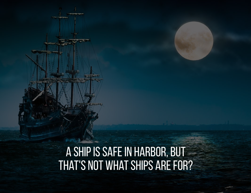 A ship is safe in harbor, but that's not what ships are for. #inspiration #quote