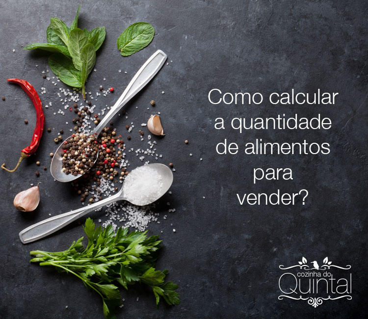 Como calcular a quantidade de alimentos para vender? Só na Cozinha do Quintal você encontra a resposta!!