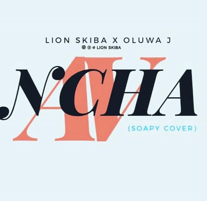 [MUSIC] Lion Skiba X Oluwa J – NCHA ( Soapy cover)