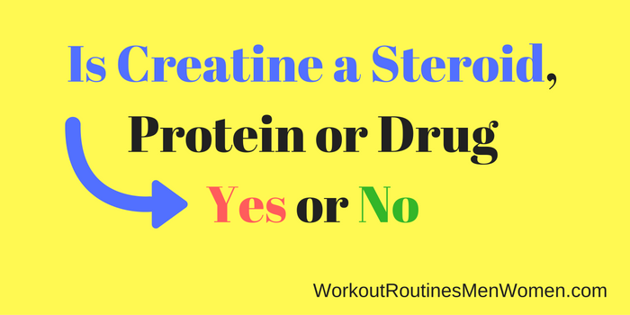 Is Creatine a Steroid, Protein, Drug - Yes or No for Bodybuilding