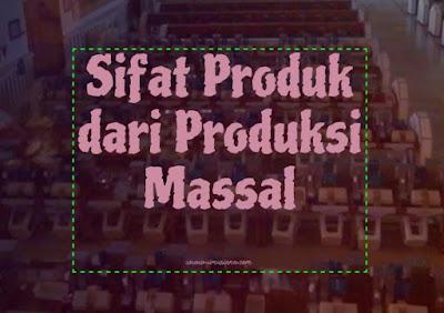 Sifat Produk Dari Produksi Massal