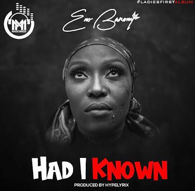 Eno Barony - Had I Known (Prod. By Hypelyrix - Audio MP3)