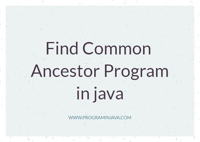 Find Longest Common Ancestor(LCA) Program in java