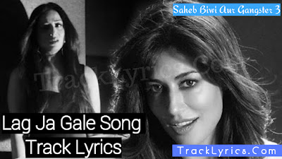 lag-ja-gale-lyrics-saheb-biwi-aur-gangster-3-jonita-gandhi-chitrangda-singh