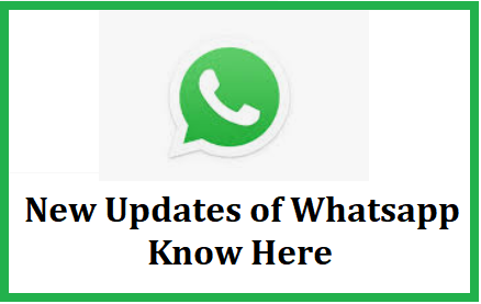 New Updated Features of Whatsapp - Know Here