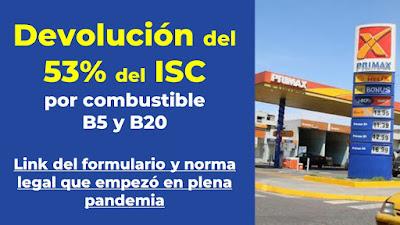 Devolución del 53% del ISC  por combustible  B5 y B20  Link del formulario y norma legal que empezó en plena pandemia