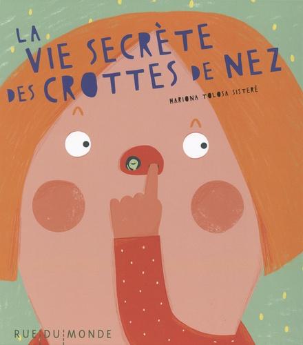 https://www.librairies-sorcieres.fr/livre/16170850-la-vie-secrete-des-crottes-de-nez-tolosa-sistere-rue-du-monde