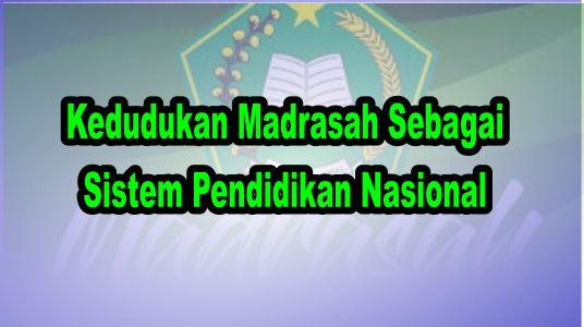Kedudukan Madrasah Sebagai Sistem Pendidikan Nasional