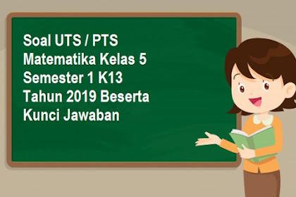 Soal UTS / PTS Matematika Kelas 5 Semester 1 K13 Tahun 2019 Beserta Kunci Jawaban