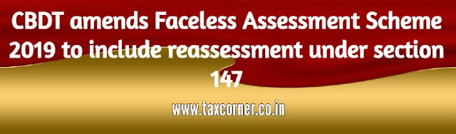 cbdt-amends-faceless-assessment-scheme-2019-to-include-reassessment-under-section-147