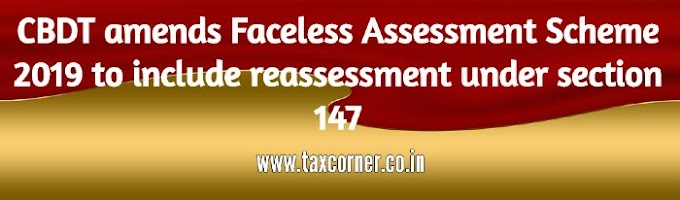 CBDT amends Faceless Assessment Scheme 2019 to include reassessment under section 147
