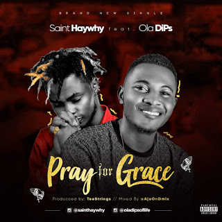 SaintHayWhy Ft Oladips - Pray For Grace