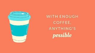 "Coffee Cup with Quote, ""With enough coffee, anything is possible."""