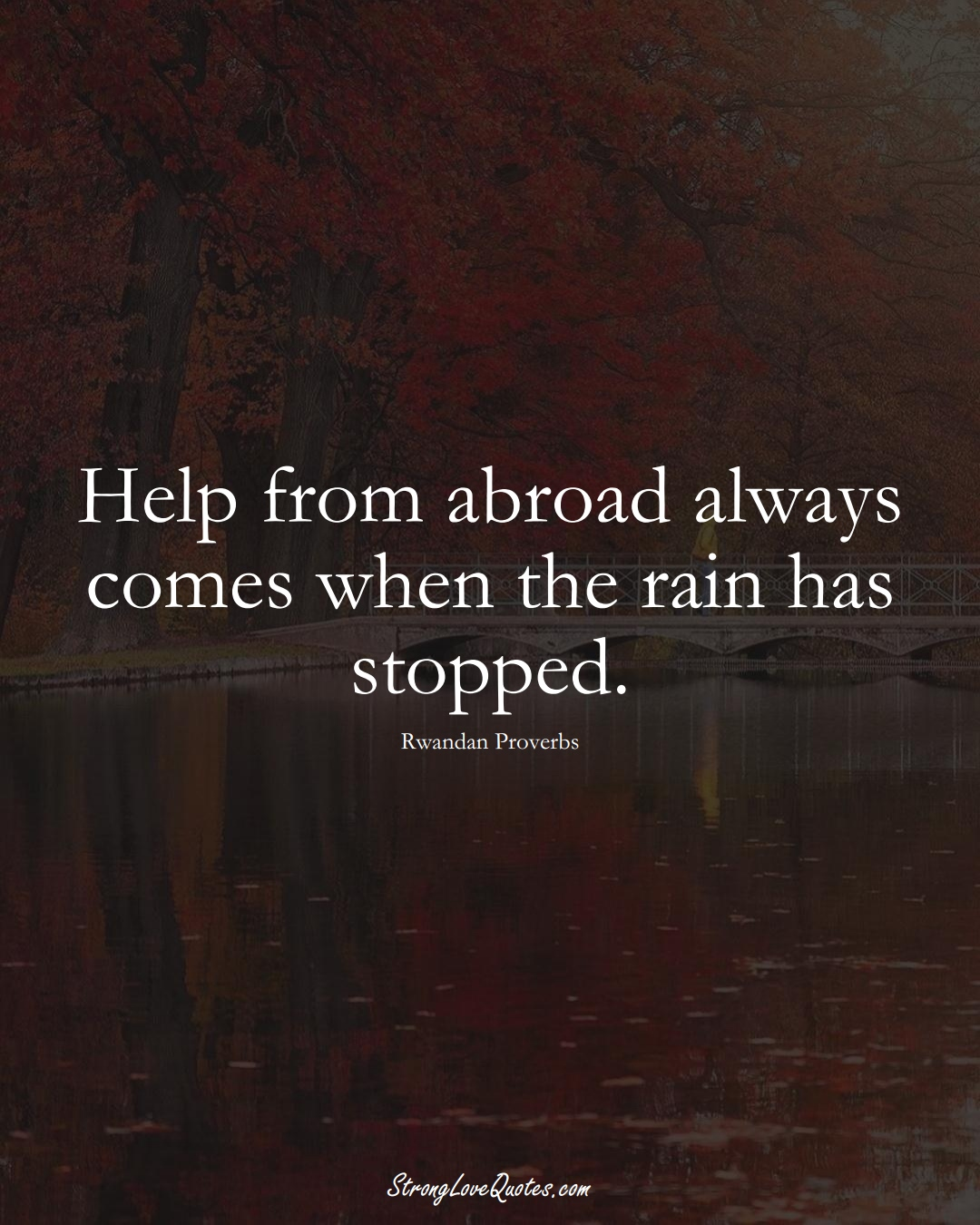 Help from abroad always comes when the rain has stopped. (Rwandan Sayings);  #AfricanSayings