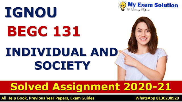 BEGC 131 INDIVIDUAL AND SOCIETY Solved Assignment 2020-21, BEGC 131 Solved Assignment 2020-21, IGNOU BEGC 131 Solved Assignment 2020-21, BA Assignment 2020-21