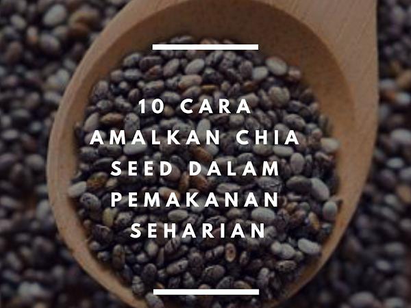 10 cara amalkan chia seed dalam pemakanan seharian!
