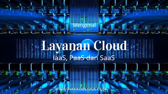 Mengenal  jenis layanan cloud IaaS PaaS dan SaaS