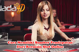 Cara Memiliki Sumber Pendapatan Dari Bermain Slot Online