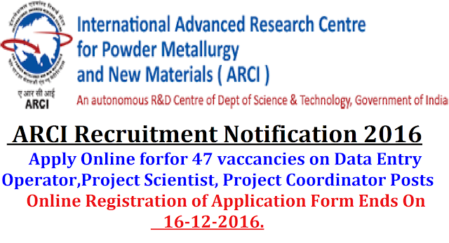 ARCI (International Advanced Research Centre for Powder Metallurgy & New Materials) Recruitment Notification 2016, 47 Data Entry Operator, Project Scientist, Project Coordinator Post Apply Online| apply online at www.arci.res.in. for ARCI Recruitment 2016 Notification for 47 vaccancies on Data Entry Operator,Project Scientist, Project Coordinator Posts | ARCI Recruitment Notification 2016| International Advanced Research Centre for Powder Metallurgy & New Materials ARCI Recruitment Notification 2016/2016/11/arci-international-advanced-research-centre-for-power-metallurgy-new-materials-recruitment-notification-apply-online.html