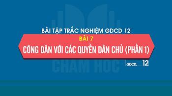 Bài tập trắc nghiệm GDCD 12 Bài 7: Công dân với các quyền dân chủ (phần 1)