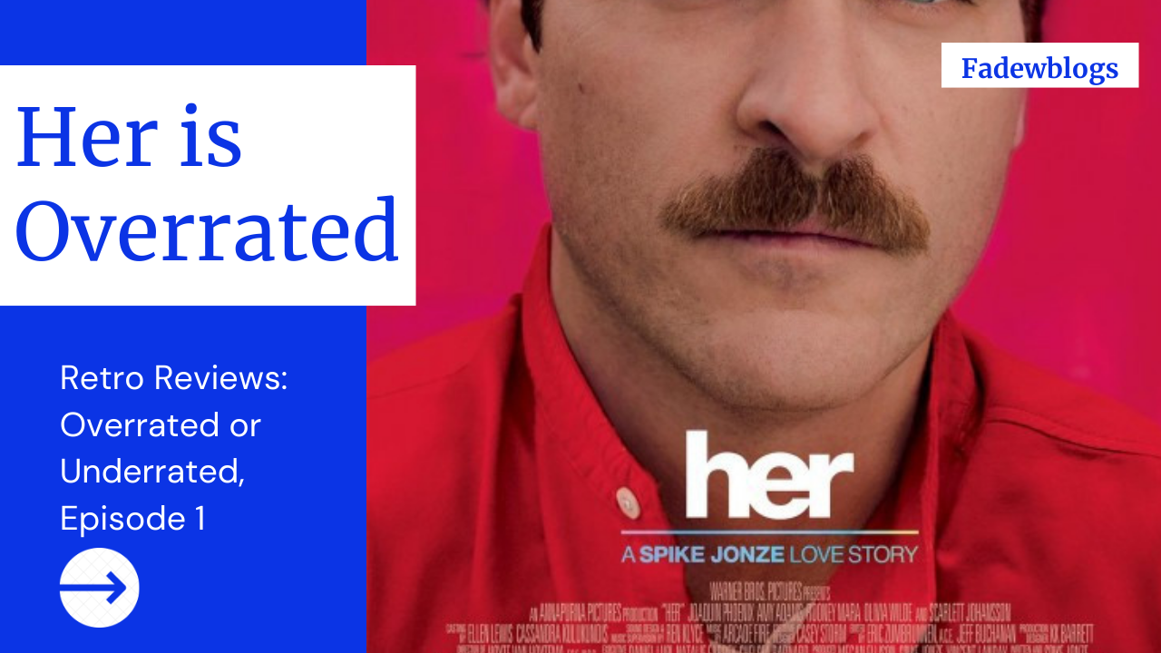 Retro Review: Reasons Why Her Is Overrated