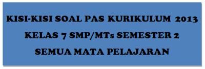 Kisi-Kisi Soal PAS K13 Kelas 7 SMP/MTs Semester 2 Semua Mata Pelajaran