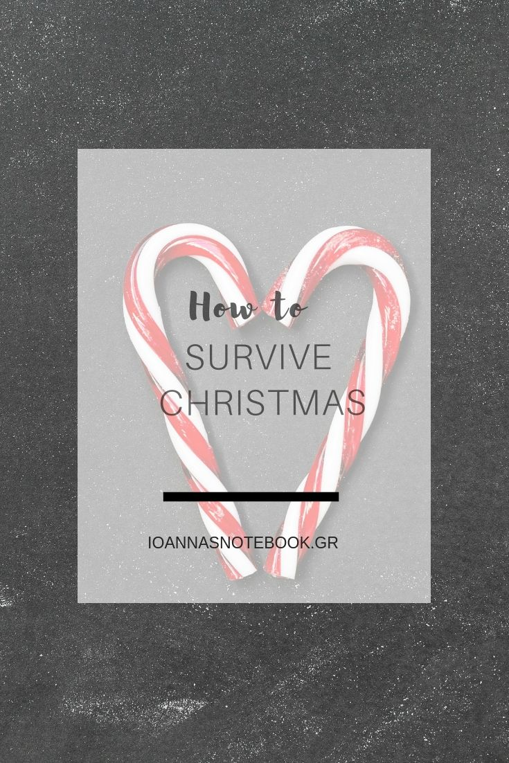 Οδηγός επιβίωσης για τις Γιορτές: Πρακτικές συμβουλές για να περάσετε και εσείς όμορφα φέτος στις Γιορτές και να τις απολαύσετε πραγματικά | Ioanna's Notebook