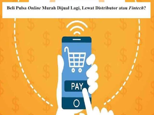 Beli Pulsa Online Murah Dijual Lagi, Lewat Distributor atau Fintech?
