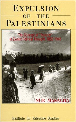 طرد الفلسطينيين : مفهوم الترحيل في الفكر السياسي الصهيوني 1882-1948