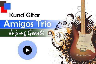 Kunci Gitar Amigos Trio - Jujung Goarhi