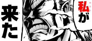 "All Might saying ""I am here,"" watashi ga kita 私が来た, in manga Boku no Hero Academia 僕のヒーローアカデミア."
